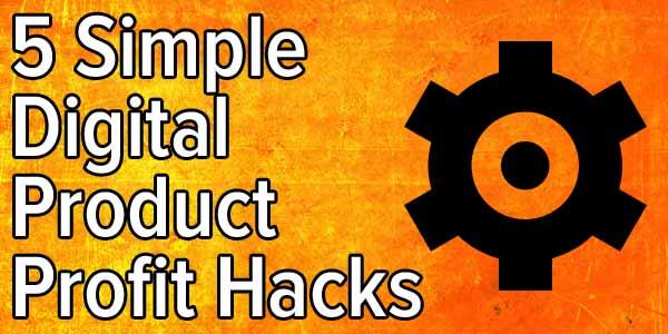 5 Simple Digital Product Profit Hacks 5 simple digital product profit hacks