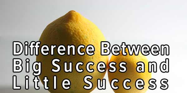 Difference Between Big Success and Little Success difference between success and failure full