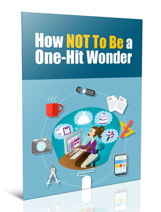how not to be a one hit wonder plr report how not to be a one hit wonder plr report How NOT To Be A One Hit Wonder PLR Report how not to be a one hit wonder plr report