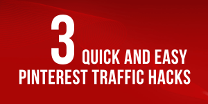 3 Quick and Easy Pinterest Traffic Hacks 3 quick and easy pinterest traffic hacks 300x150