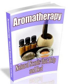 Aromatherapy Natural Scents That Help and Heal PLR Ebook