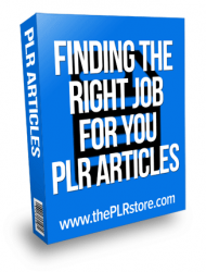 Finding The Right Job For You PLR Articles