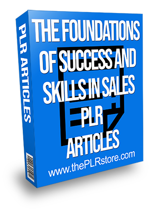 The Foundations of Success and Skills in Sales PLR Articles