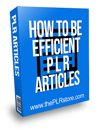 How to Be Efficient PLR Articles