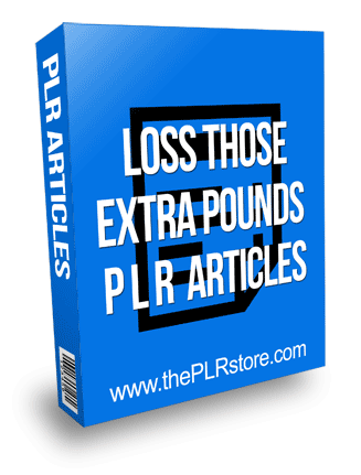 Lose Those Extra Pounds PLR Articles
