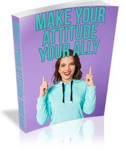 Make Your Attitude Your Ally PLR Ebook