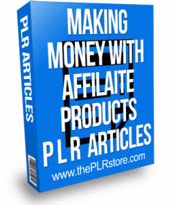 Making Money With Affiliate Products PLR Articles