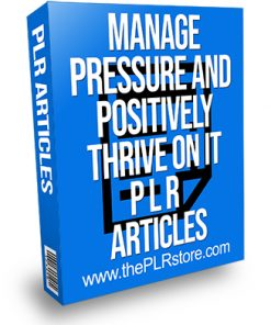 Manage Pressure and Positively Thrive on It PLR Articles