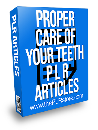 Proper Care of Your Teeth PLR Articles