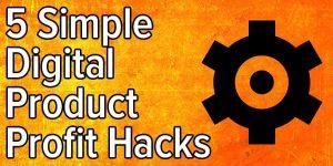 5 Simple Digital Product Profit Hacks 5 simple digital product profit hacks 300x150