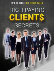 high paying clients secrets ebook and videos high paying clients secrets ebook and videos High Paying Clients Secrets Ebook and Videos with Master Resale Rights high paying clients secrets ebook and videos 190x250