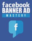 facebook banner ad mastery videos facebook banner ad mastery videos Facebook Banner Ad Mastery Videos with Master Resale Rights facebook banner ad mastery videos 110x140