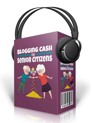 blogging cash for seniors audios
