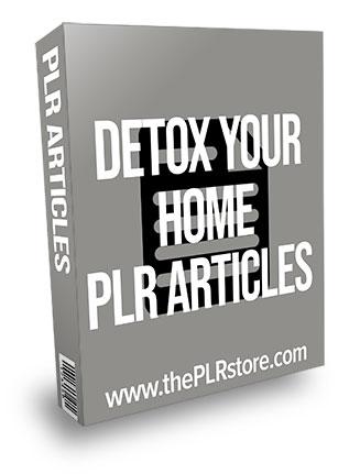 Detox Your Home PLR Articles