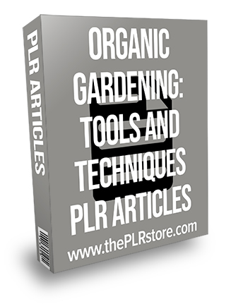 Organic Gardening Tools and Techniques PLR Articles