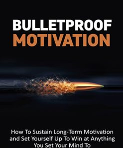 Bulletproof Motivation Ebook and Videos MRR