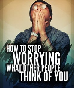 How to Stop Worrying What Other People Think Ebook and Videos MRR