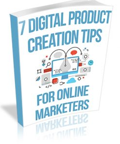 7 Digital Product Creation Tips for Online Marketers PLR Report