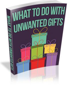 What to Do With Unwanted Gifts PLR Report